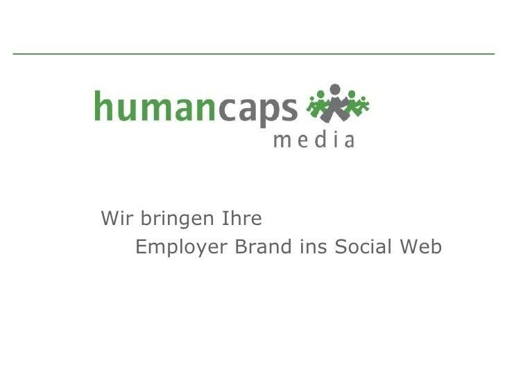 INTENSIV AUTHENTISCH AUSDAUERND SYMPATHISCH Wir bringen Ihre Employer Brand ins Social Web