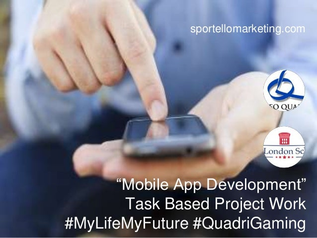 """Mobile App Development"" Task Based Project Work #MyLifeMyFuture #QuadriGaming sportellomarketing.com"