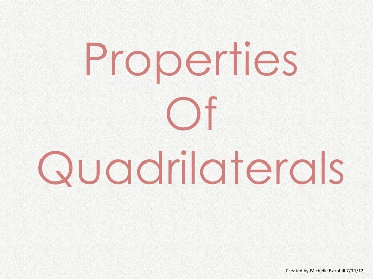 Properties    OfQuadrilaterals           Created by Michelle Barnhill 7/11/12