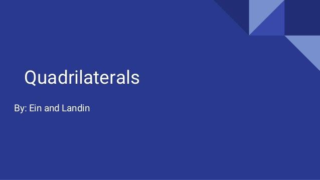 Quadrilaterals By: Ein and Landin