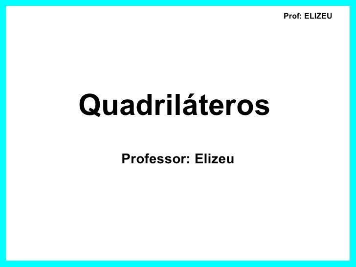 Prof: ELIZEUQuadriláteros  Professor: Elizeu
