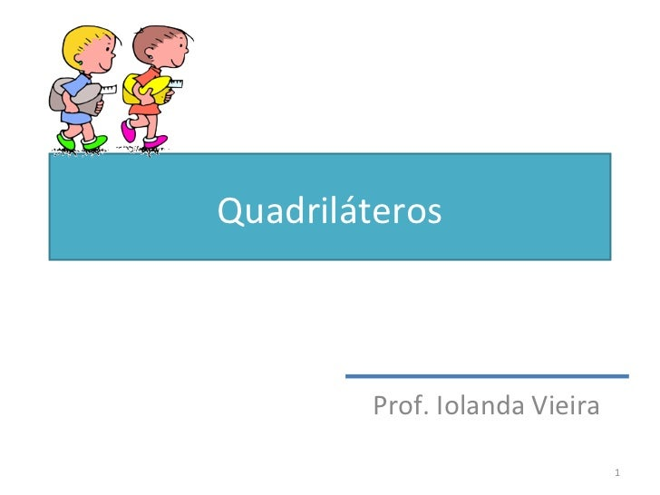Quadriláteros Prof. Iolanda Vieira