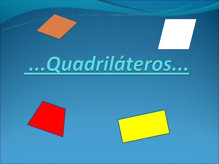 São figuras geométricasconstituídas por quatro  segmentos de reta.