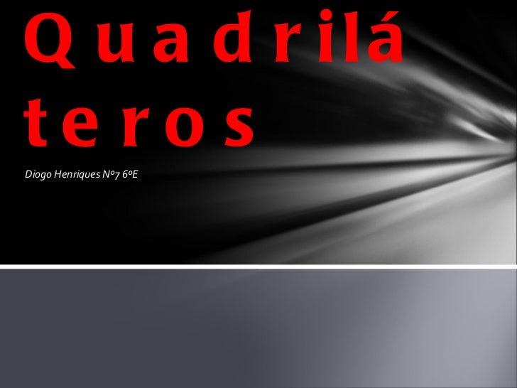 Diogo Henriques Nº7 6ºE Quadriláteros