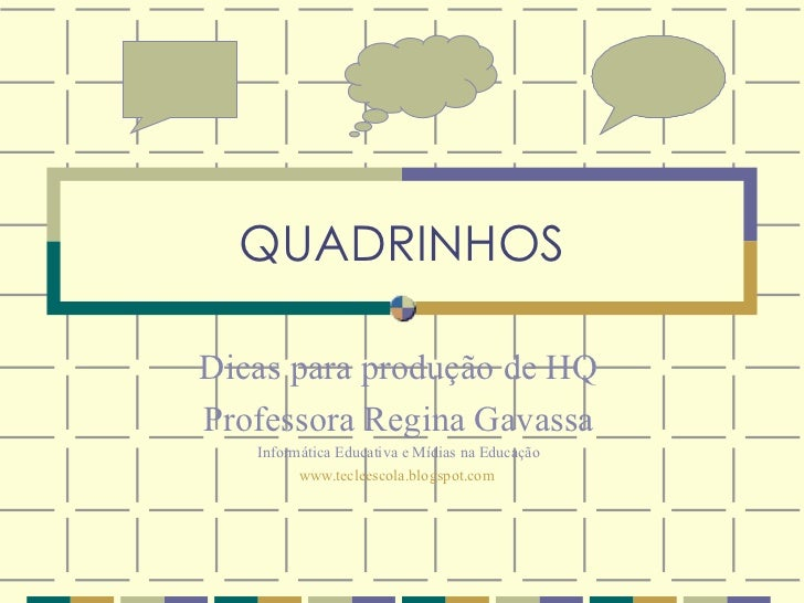 QUADRINHOSDicas para produção de HQProfessora Regina Gavassa   Informática Educativa e Mídias na Educação         www.tecl...