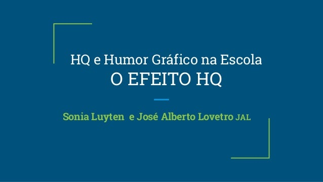 HQ e Humor Gráfico na Escola O EFEITO HQ Sonia Luyten e José Alberto Lovetro JAL
