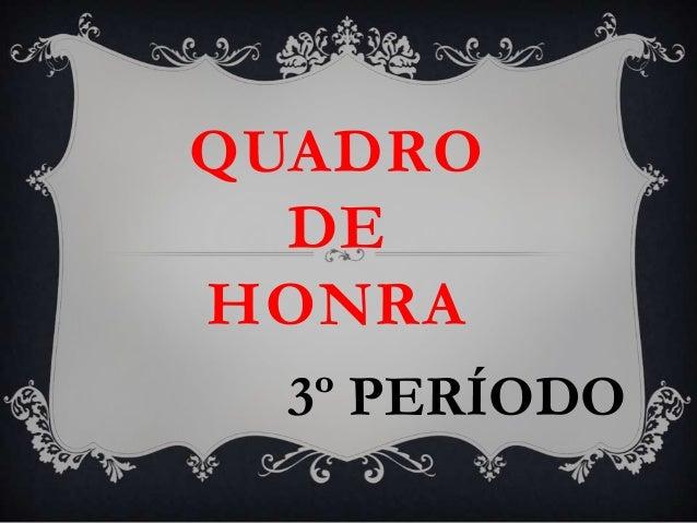 QUADRO  DEHONRA  3º PERÍODO