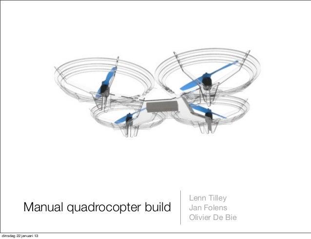 Lenn Tilley            Manual quadrocopter build   Jan Folens                                        Olivier De Biedinsdag...