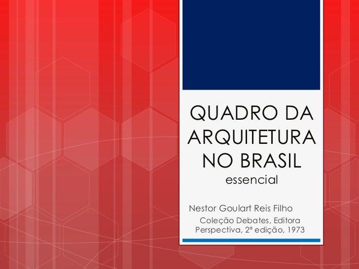 QUADRO DA ARQUITETURA NO BRASILessencial<br />Nestor Goulart Reis Filho<br />Coleção Debates, Editora Perspectiva, 2ª ediç...