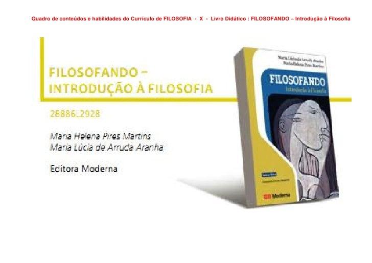 Quadro de conteúdos e habilidades do Currículo de FILOSOFIA - X - Livro Didático : FILOSOFANDO – Introdução à Filosofia