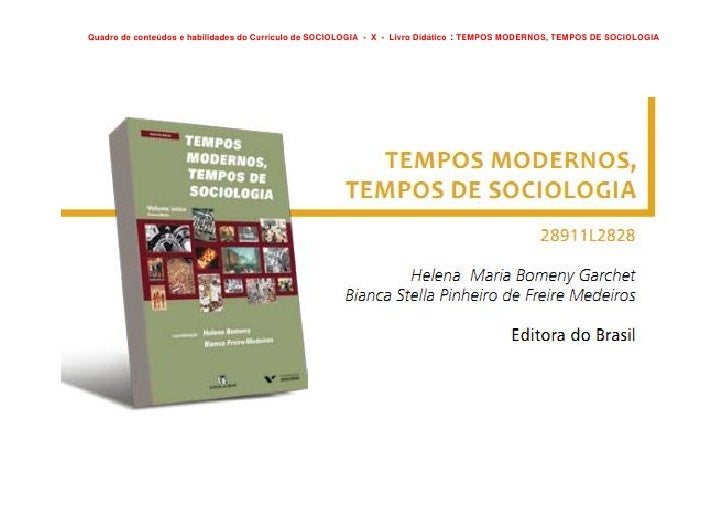 Quadro de conteúdos e habilidades do Currículo de SOCIOLOGIA - X - Livro Didático   : TEMPOS MODERNOS, TEMPOS DE SOCIOLOGIA