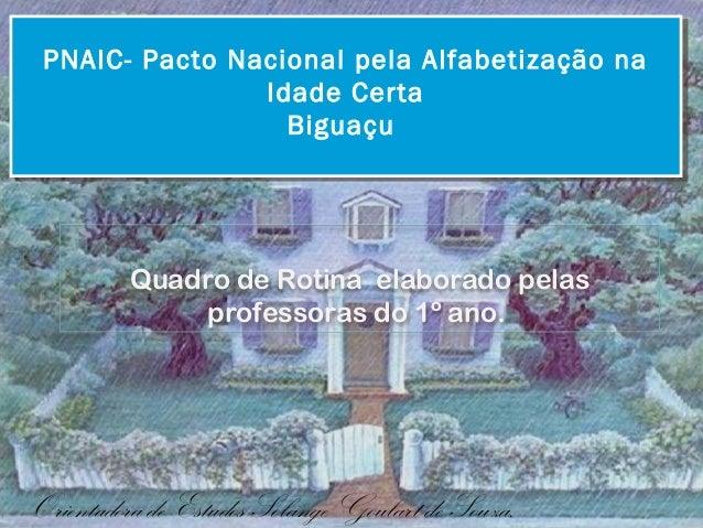 Orientadora de Estudos Solange Goulart de Souza. PNAIC- Pacto Nacional pela Alfabetização na Idade Certa Biguaçu PNAIC- Pa...