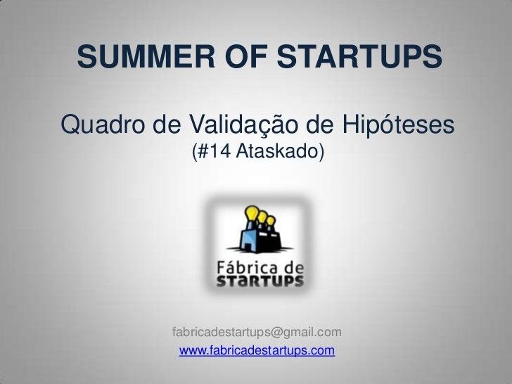 SUMMER OF STARTUPSQuadro de Validação de Hipóteses           (#14 Ataskado)         fabricadestartups@gmail.com          w...