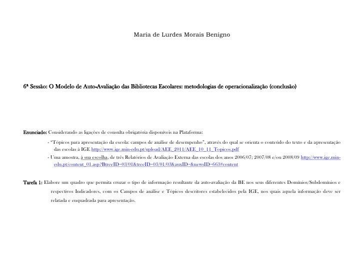 Maria de Lurdes Morais Benigno6ª Sessão: O Modelo de Auto-Avaliação das Bibliotecas Escolares: metodologias de operacional...