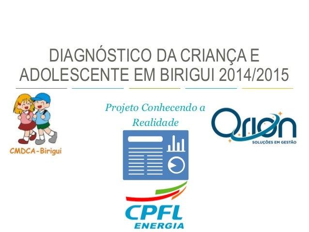 DIAGNÓSTICO DA CRIANÇA E ADOLESCENTE EM BIRIGUI 2014/2015 Projeto Conhecendo a Realidade