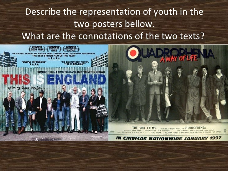 <ul><ul><li>Describe the representation of youth in the two posters bellow. </li></ul></ul><ul><ul><li>What are the connot...