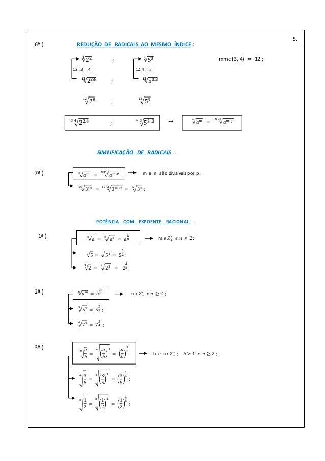 5. 31810 = 318∶210∶2 = 395 ; 𝑎 𝑚𝑛 = 𝑎 𝑚∶𝑃 𝑛∶𝑝 m e n são divisíveis por p.7ª ) SIMLIFICAÇÃO DE RADICAIS : 22𝟑 ; 53𝟒 6ª ) RE...
