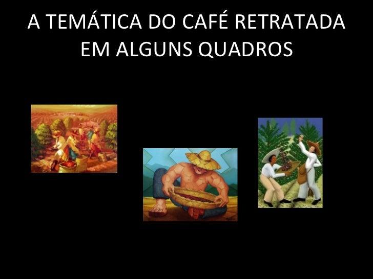 A TEM Á TICA DO CAFÉ RETRATADA EM ALGUNS QUADROS