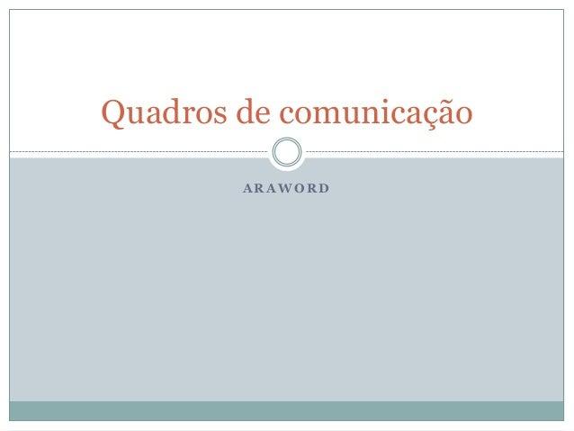 Quadros de comunicação        ARAWORD