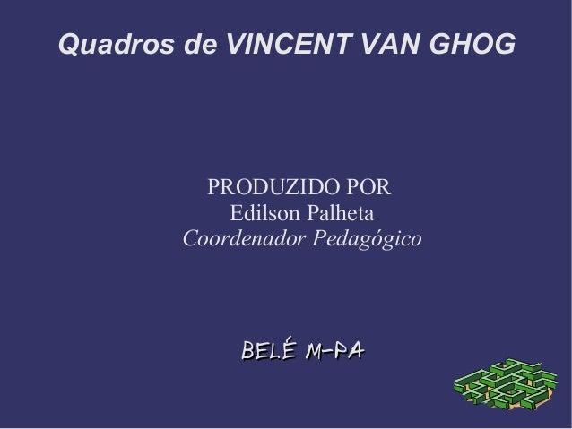 Quadros de VINCENT VAN GHOG PRODUZIDO POR Edilson Palheta Coordenador Pedagógico BELÉ M-PABELÉ M-PA