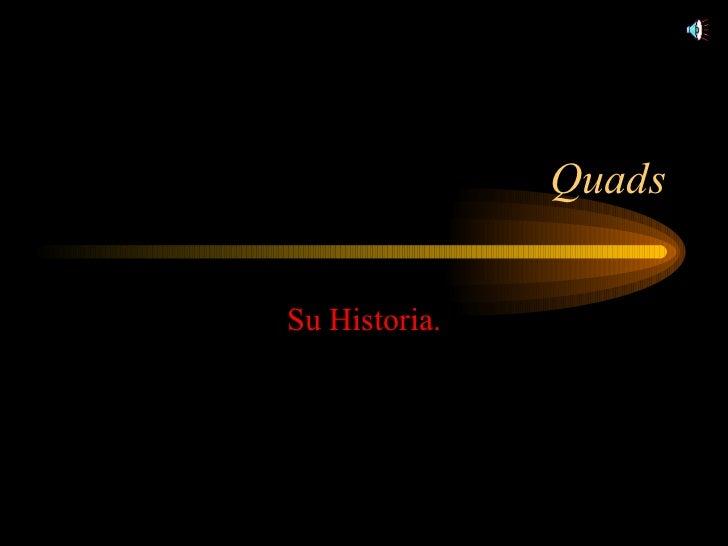 Quads Su Historia.
