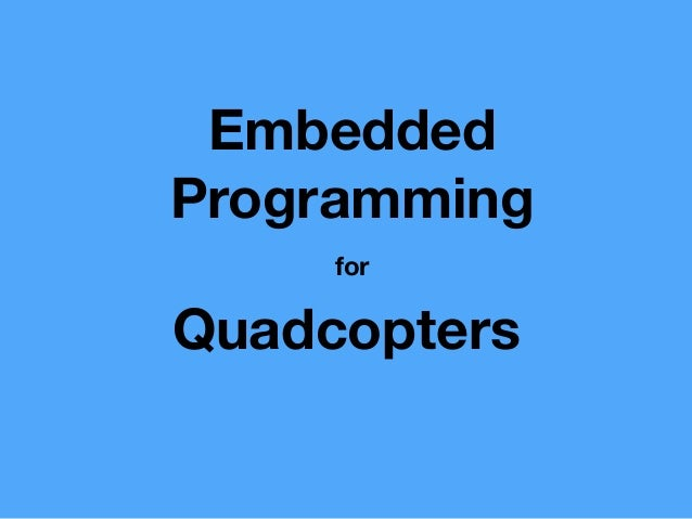 Embedded Programming Quadcopters for