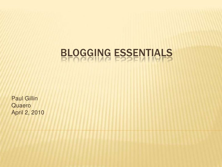 Blogging Essentials<br />Paul Gillin<br />April 2, 2010<br />