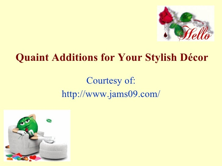 Quaint Additions for Your Stylish Décor Courtesy of: http://www.jams09.com/