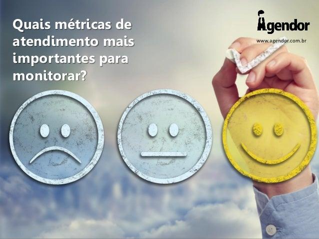 www.agendor.com.br Quais métricas de atendimento mais importantes para monitorar?