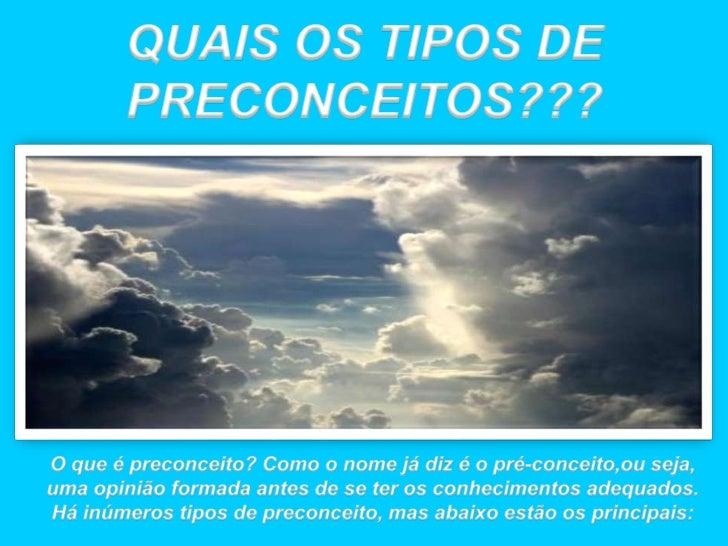 QUAIS OS TIPOS DE PRECONCEITOS???<br />O que é preconceito? Como o nomejádiz é o pré-conceito,ouseja, umaopiniãoformada an...