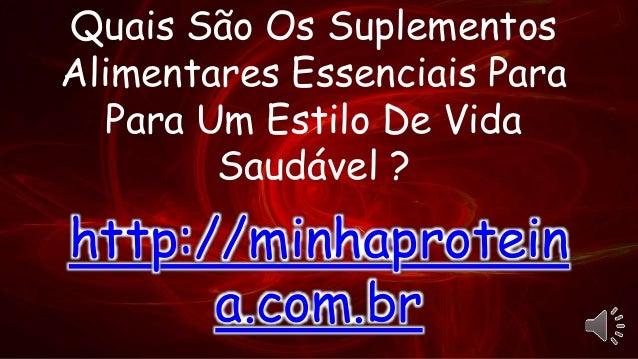Quais São Os Suplementos Alimentares Essenciais Para Para Um Estilo De Vida Saudável ? http://minhaprotein a.com.br