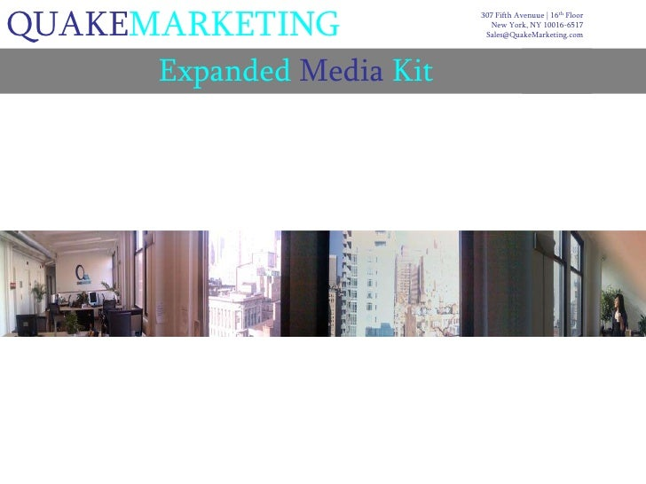 QUAKEMARKETING<br />307 Fifth Avenuue | 16th Floor<br />New York, NY 10016-6517<br />Sales@QuakeMarketing.com<br />Expande...