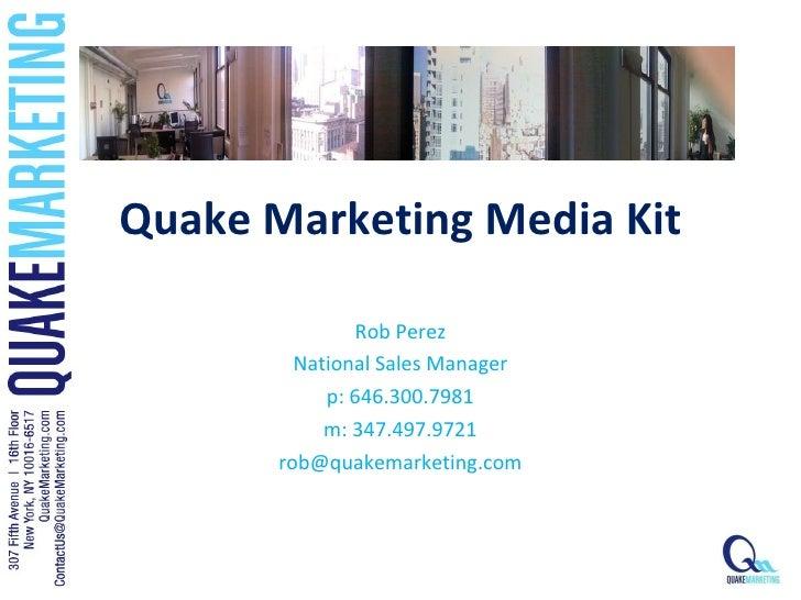 Quake Marketing Media Kit Rob Perez National Sales Manager p: 646.300.7981 m: 347.497.9721 [email_address]