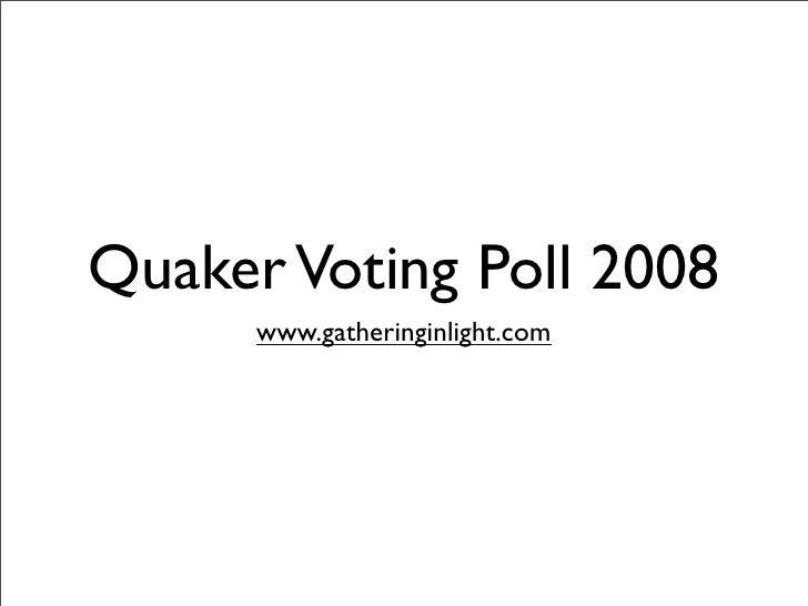 Quaker Voting Poll 2008       www.gatheringinlight.com