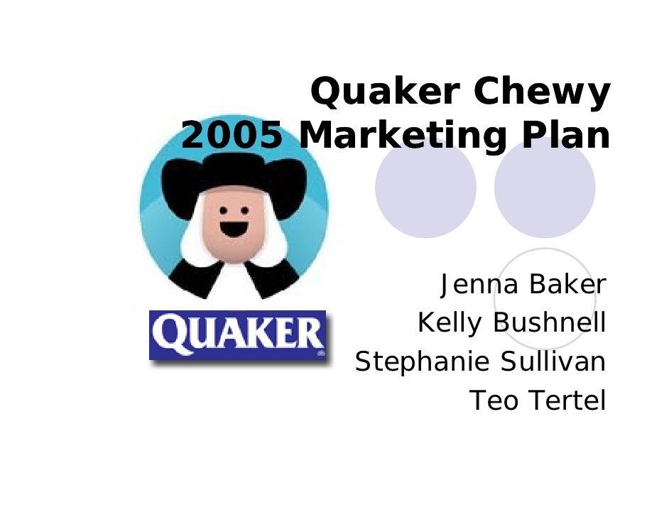 Quaker Chewy 2005 Marketing Plan               Jenna Baker            Kelly Bushnell        Stephanie S lli        St h i ...