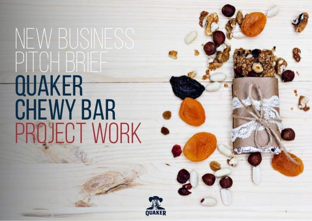 NEW BUSINESS PITCH BRIEF QUAKER Chewy Bar PROJECT WORK