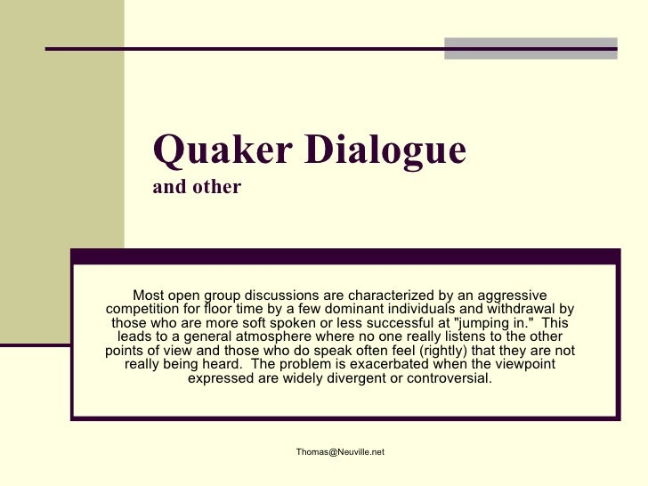 Quaker Dialogue        and other         Most open group discussions are characterized by an aggressive competition for fl...