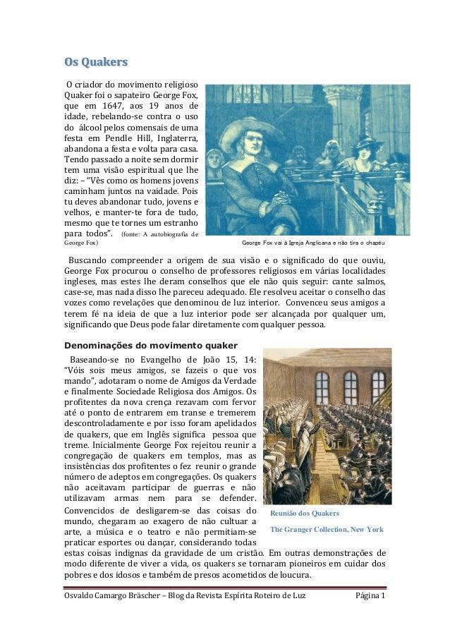 Osvaldo Camargo Bräscher – Blog da Revista Espírita Roteiro de Luz Página 1 Os Quakers O criador do movimento religioso Qu...