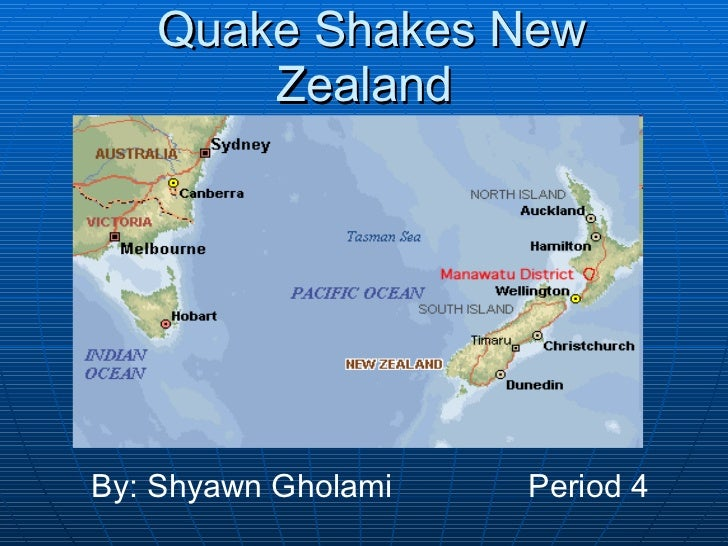 Quake Shakes New Zealand By: Shyawn Gholami Period 4