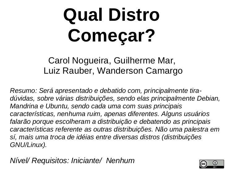 Qual Distro                 Começar?            Carol Nogueira, Guilherme Mar,           Luiz Rauber, Wanderson CamargoRes...