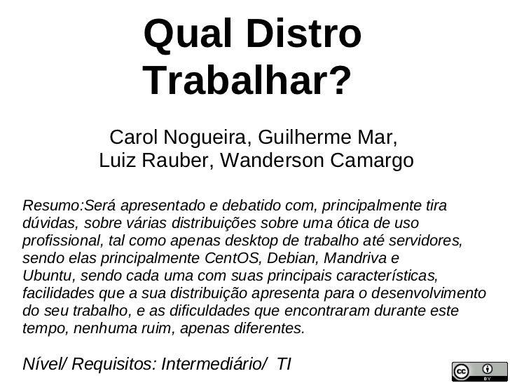 Qual Distro                 Trabalhar?           Carol Nogueira, Guilherme Mar,          Luiz Rauber, Wanderson CamargoRes...