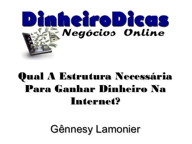 Qual A Estrutura NecessáriaQual A Estrutura Necessária Para Ganhar Dinheiro NaPara Ganhar Dinheiro Na Internet?Internet? G...
