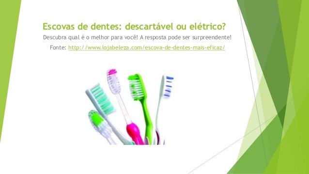 Escovas de dentes: descartável ou elétrico? Descubra qual é o melhor para você! A resposta pode ser surpreendente! Fonte: ...
