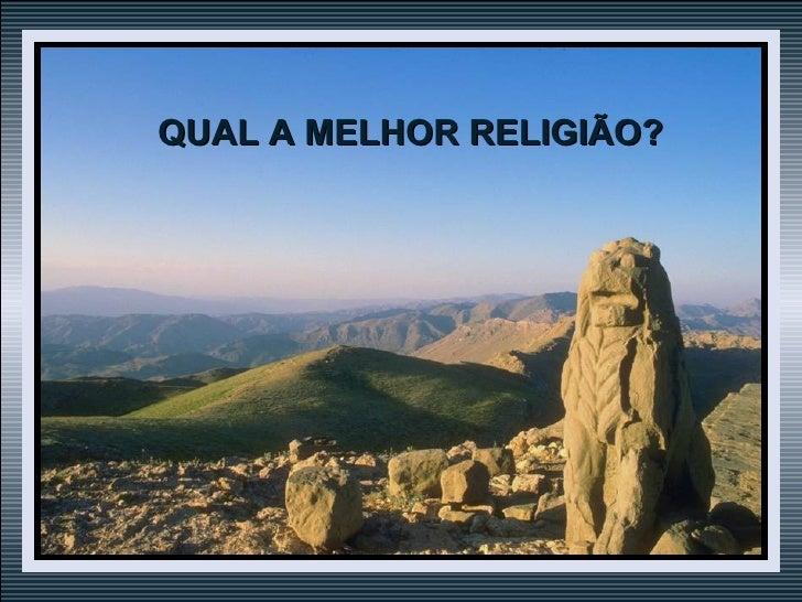 QUAL A MELHOR RELIGIÃO?