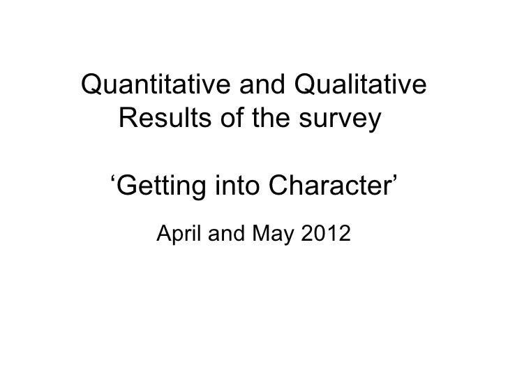 Quantitative and Qualitative  Results of the survey  'Getting into Character'      April and May 2012