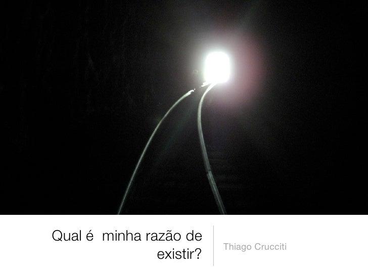 Qual é minha razão de                           Thiago Crucciti                existir?