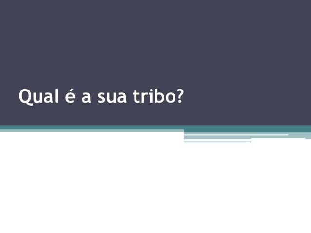 Qual é a sua tribo?