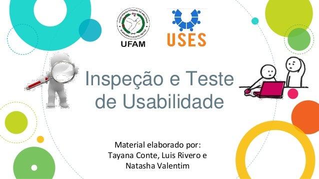 Inspeção e Teste de Usabilidade Material elaborado por: Tayana Conte, Luis Rivero e Natasha Valentim