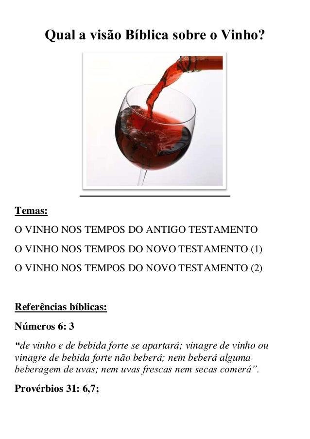Qual a visão Bíblica sobre o Vinho?  Temas: O VINHO NOS TEMPOS DO ANTIGO TESTAMENTO O VINHO NOS TEMPOS DO NOVO TESTAMENTO ...