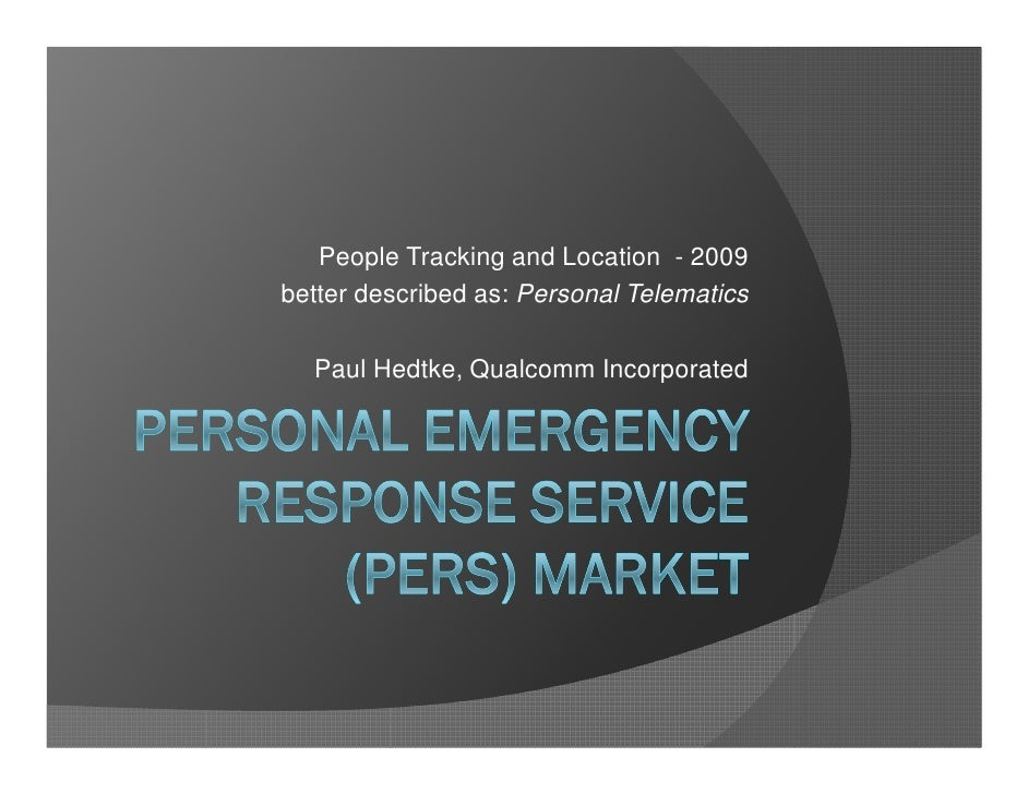 People Tracking and Location - 2009 better described as: Personal Telematics    Paul Hedtke, Qualcomm Incorporated